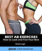 Best Ab Exercises: How to Look and Feel Your Best (ebook)