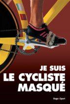 Je suis le cycliste masqué (ebook)