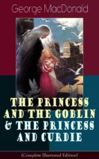 The Princess and the Goblin & The Princess and Curdie (Complete Illustrated Edition)