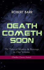 DEATH COMETH SOON OR LATE: 35+ Tales of Mystery & Revenge in One Volume (Thriller Classics Series) (ebook)