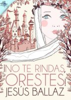 ¡No te rindas, Orestes! (ebook)