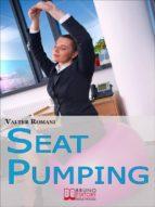 Seat Pumping. Il Nuovo Metodo per Tornare in Forma Senza Andare in Palestra. (Ebook Italiano - Anteprima Gratis) (ebook)