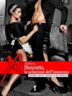 Henrietta, la seduzione dell'innocenza (ebook)