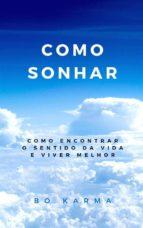 Como Sonhar: Como Encontrar o Sentido da Vida e Viver Melhor (ebook)