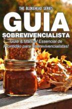 Guia Sobrevivencialista : Guia & Manual Essencial De Prontidão Para Sobrevivencialistas! (ebook)