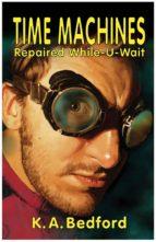 Time Machines Repaired While-U-Wait (ebook)