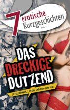 """7 erotische Kurzgeschichten aus: """"Das dreckige Dutzend"""" (ebook)"""