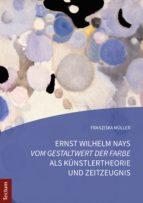 """Ernst Wilhelm Nays """"Vom Gestaltwert der Farbe"""" als Künstlertheorie und Zeitzeugnis (ebook)"""