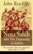 Nena Sahib oder Die Empörung in Indien - Die zentrale Figur des indischen Aufstands von 1857 (Vollständige Ausgabe) (ebook)