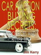 Car Auction Buying Secrets: Resources and Buyer Tips (ebook)