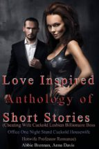 Love Inspired Anthology of Short Stories (Cheating Wife Cuckold Lesbian Billionaire Boss Office One Night Stand Cuckold Housewife Hotwife Professor Romance) (ebook)