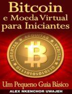 Bitcoin E Moeda Virtual Para Iniciantes Um Pequeno Guia Básico (ebook)