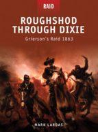 Roughshod Through Dixie - Grierson's Raid 1863 (ebook)