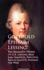 The Dramatic Works of G. E. Lessing: Miss Sara Sotti, Nathan the Wise (ebook)