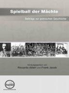 Spielball der Mächte - Beiträge zur polnischen Geschichte (ebook)