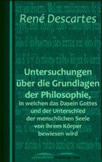 Untersuchungen über die Grundlagen der Philosophie, in welchen das Dasein Gottes und der Unterschied der menschlichen Seele von ihrem Körper bewiesen wird (ebook)