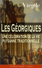 Les Géorgiques: Une célébration de la vie paysanne traditionnelle (L'édition intégrale - 4 tomes) (ebook)
