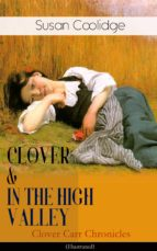 CLOVER & IN THE HIGH VALLEY (Clover Carr Chronicles) - Illustrated (ebook)