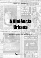 A Violência Urbana como espetáculo midiático (ebook)