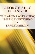 The Aliens Who Knew, I Mean, Everything and Target: Berlin! (ebook)