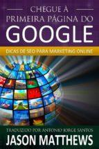 Chegue À Primeira Página Do Google: Dicas De Seo Para Marketing Online (ebook)
