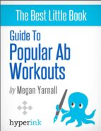 Guide to Popular Ab Workouts (How To Get 6-Pack Abs - Weightloss, Fitness, Body Building) (ebook)