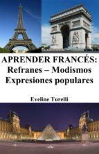 Aprender Francés: Refranes ‒ Modismos ‒ Expresiones populares (ebook)