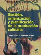 Gestión, organización y planificación de la producción culinaria (ebook)