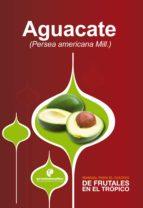 Manual para el cultivo de frutales en el trópico. Aguacate (ebook)