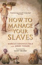 How to Manage Your Slaves by Marcus Sidonius Falx (ebook)
