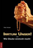 Irrtum Unser! oder Wie Glaube verstockt macht (ebook)