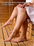 Lesbische Natursektspiele in der Sauna (ebook)