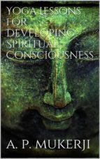Yoga Lessons for Developing Spiritual Consciousness (ebook)