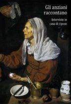 Gli anziani raccontano. In memoria del presente. (ebook)