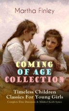 COMING OF AGE COLLECTION – Timeless Children Classics For Young Girls: Complete Elsie Dinsmore & Mildred Keith Series (ebook)