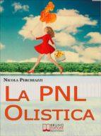 La PNL Olistica. Come Risvegliare la Tua Lucidità Mentale con la PNL Olistica e lo Spiritual Life Coaching. (Ebook Italiano - Anteprima Gratis) (ebook)