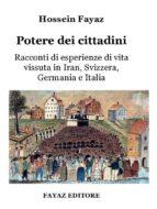 Potere dei cittadini (Racconti di esperienze di vita vissuta in Iran, Svizzera, Germania e Italia) (ebook)