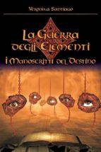 I Manoscritti del Destino (La Guerra degli Elementi - Vol. 4) (ebook)