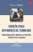 Copiii în epoca dependenţei de tehnologie: noile dispozitive digitale şi riscurile utilizării lor excesive (ebook)
