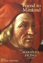 Friend to Mankind Marsilio Ficino 1433-1499 (ebook)