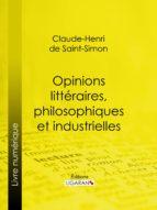 Opinions littéraires, philosophiques et industrielles (ebook)