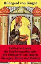 Heilwissen oder die Ernährungstherapie der Hildegard von Bingen (ebook)