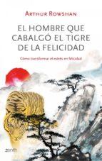 El hombre que cabalgó el tigre de la felicidad (ebook)