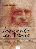 Leonardo da Vinci. Il genio, l'artista, l'inventore (ebook)