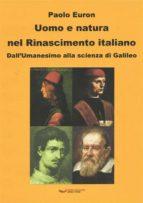 Uomo e natura nel Rinascimento italiano. Dall'Umanesimo alla scienza di Galileo (ebook)