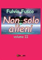 Non solo alieni - Vol. II (ebook)