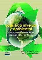 Logística inversa y ambiental. Retos y oportunidades en las organizaciones modernas (ebook)