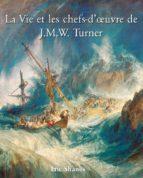 La vie et les chefs-d'œuvre de J.M.W. Turner (ebook)
