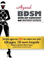 BDSM - Guida per esploratori dell'erotismo estremo (V ed. 2016) (ebook)
