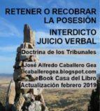 RETENER O RECOBRAR LA POSESIÓN. INTERDICTO-JUICIO VERBAL